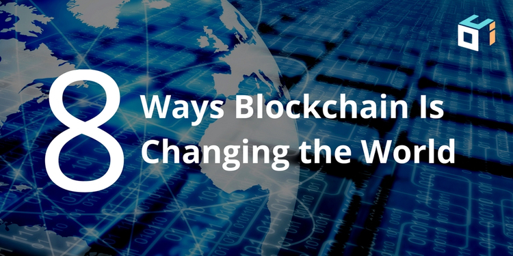 8 Ways Blockchain Technology is Changing the World
