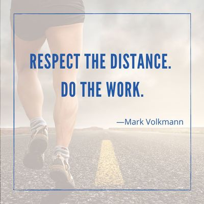 Respect the distance. Do the work.