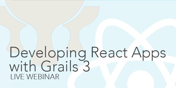 Complimentary Webinar: Developing React Apps with Grails
