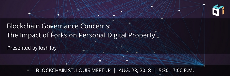 Blockchain St. Louis Meetup: Blockchain Governance Concerns: The Impact of Forks on Personal Digital Property
